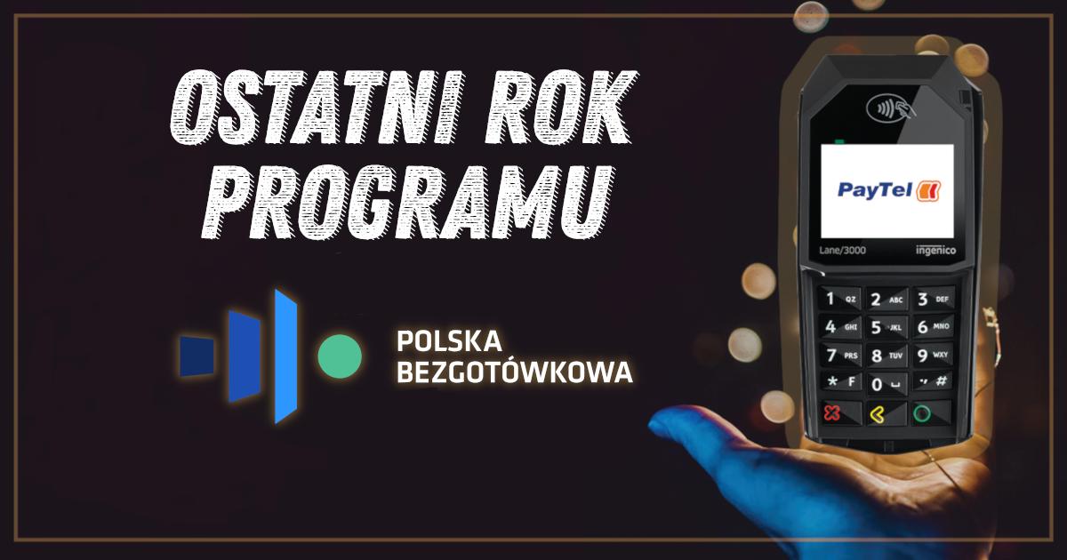 """Program """"Bezgotówkowa Polska"""" tylko do końca roku!"""